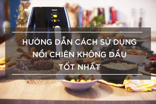 huong-dan-cach-su-dung-noi-chien-khong-dau-tot-nhat
